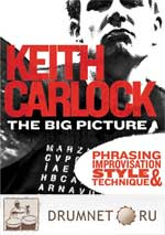 Keith Carlock The Big Picture: Phrasing, Improvisation, Style and Technique Keith Carlock